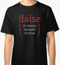 !False - It's funny because it's true (IT / PHP / Programmer's Joke) Classic T-Shirt