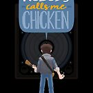 Nobody Calls Me Chicken by LuisD