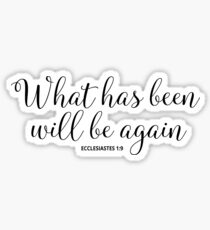 What has been will be again - ECCLESIASTES 1:9 - Christian Quote Sticker