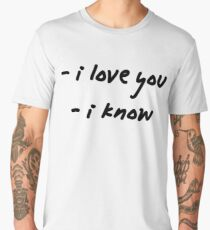 I love you. I know. Men's Premium T-Shirt