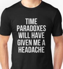 Time Paradoxes Will Have Given Me A Headache T-Shirt Unisex T-Shirt