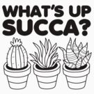 What's Up Succa? by DetourShirts