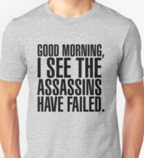 Good Morning, I See The Assassins Have Failed - version 1 - black T-Shirt