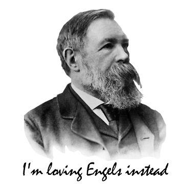 I'm loving Engels instead - Friedrich Engels by Orata