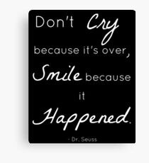 Don't Cry Because It's Over Quote- Dr Seuss Canvas Print