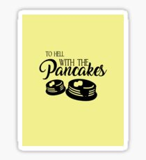 To hell with the pancakes Sticker
