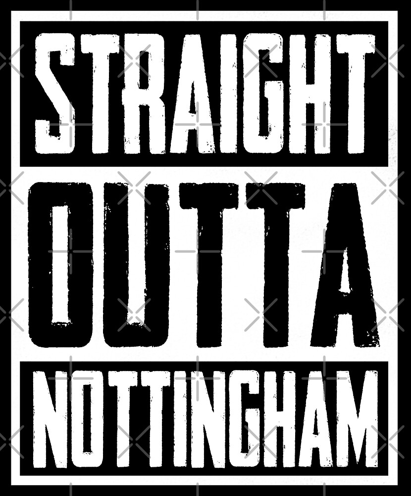 Straight Outta Nottingham by Delpieroo