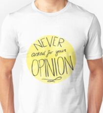 Never Asked For Your Opinion Unisex T-Shirt