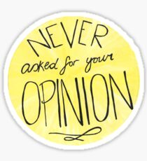 Never Asked For Your Opinion Sticker