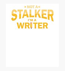 Not a Stalker, I'm a Writer Photographic Print