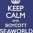 KEEP CALM BOYCOTT SEAWORLD by rule30
