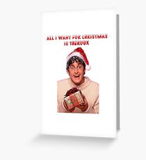 All i want for Christmas is Theroux  Greeting Card