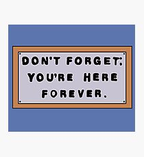 Don't Forget: You're Here Forever. Photographic Print