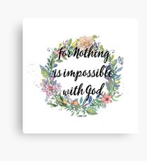 For Nothing Is Impossible With God - LUKE 1:37 - Christian Design Canvas Print