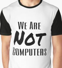 We Are Not Computers Graphic T-Shirt