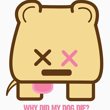 Why did my dog Die? by electroestatico