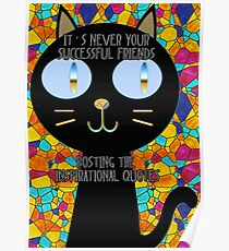 It's never your successful friends posting the inspirational quotes :) Poster