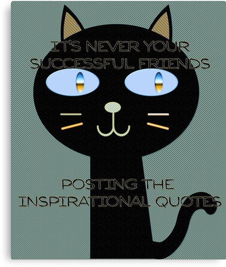 It's never your successful friends posting the inspirational quotes by mensijazavcevic