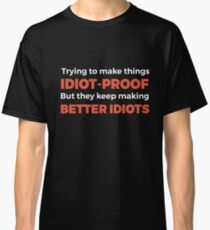 They Keep Making Better Idiots - Funny Programming Jokes Classic T-Shirt