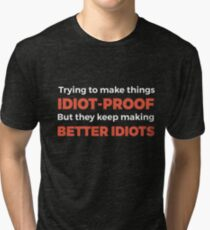They Keep Making Better Idiots - Funny Programming Jokes Tri-blend T-Shirt