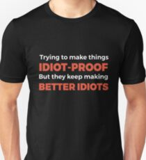 They Keep Making Better Idiots - Funny Programming Jokes T-Shirt