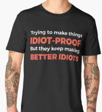 They Keep Making Better Idiots - Funny Programming Jokes Men's Premium T-Shirt