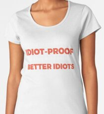 They Keep Making Better Idiots - Funny Programming Jokes Women's Premium T-Shirt