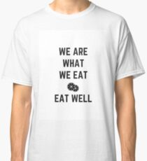 we are what we eat - eat well Classic T-Shirt