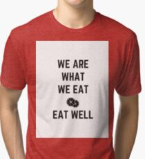 we are what we eat - eat well Tri-blend T-Shirt