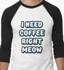 I Need Coffee Right Meow T-Shirt