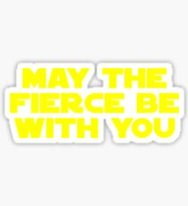 May the Fierce be with you (bold) Sticker