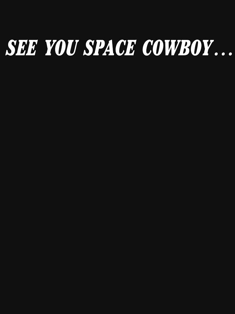 SEE YOU SPACE COWBOY... by BatFreakingMan