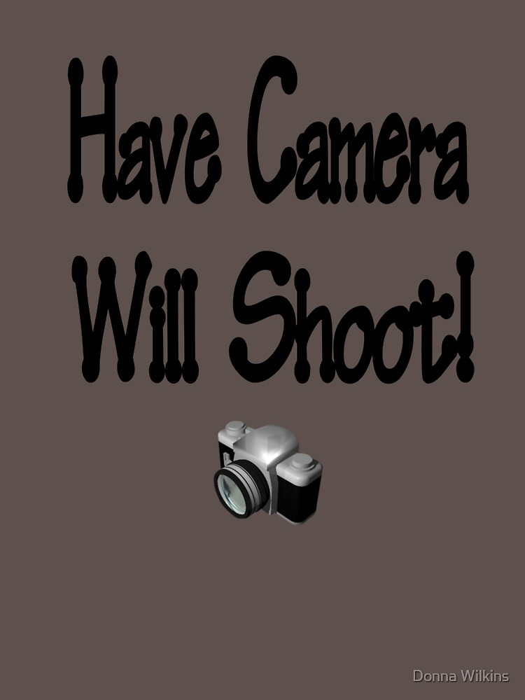 Have Camera...Will Shoot by OrphieG