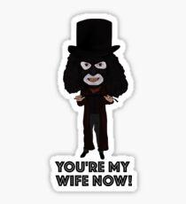 League of Gentlemen Inspired Papa Lazarou Illustration You're My Wife Now Sticker