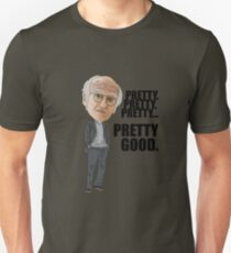 Larry David, Curb Your Enthusiasm, Pretty Good, Inspired Quoted Illustration Unisex T-Shirt