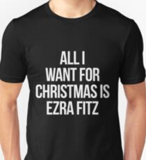 All I want for Christmas is Ezra Fitz-- White Unisex T-Shirt