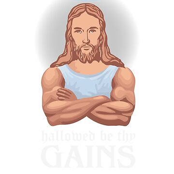 Hallowed Be Thy Gains Jesus Gym Workout Shirt by BashkiSupply