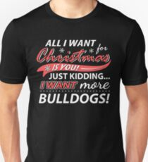 All I Want for Christmas is More Bulldogs Funny T-Shirt T-Shirt