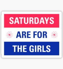 Saturdays Are For.... The Girls Sticker