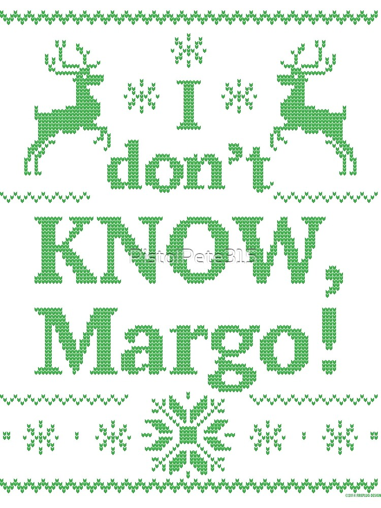 """Christmas Vacation """"I don't KNOW, Margo!"""" Green Ink by PistolPete315"""
