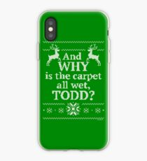 "Christmas Vacation ""And WHY is the carpet all wet, TODD?"" iPhone Case"