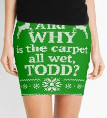 """Christmas Vacation """"And WHY is the carpet all wet, TODD?"""" Mini Skirt"""