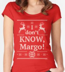 """Christmas Vacation """"I don't KNOW, Margo!"""" Women's Fitted Scoop T-Shirt"""