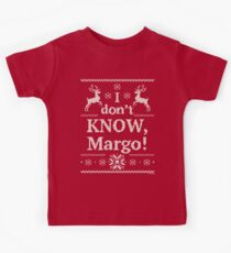 """Christmas Vacation """"I don't KNOW, Margo!"""" Kids T-Shirt"""