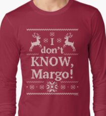 """Christmas Vacation """"I don't KNOW, Margo!"""" T-Shirt"""