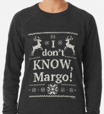 "Christmas Vacation ""I don't KNOW, Margo!"" Lightweight Sweatshirt"