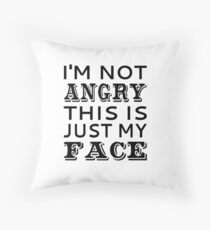 I'm Not Angry This Is Just My Face Throw Pillow