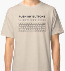 Push my Buttons Classic T-Shirt