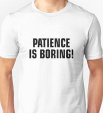 Patience is Boring T-Shirt