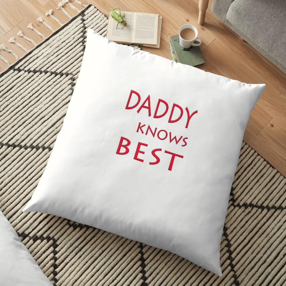 DADDY KNOWS BEST Floor Pillow